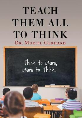 Teach Them All to Think by Dr Muriel Gerhard