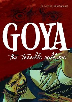 Goya: The Terrible Sublime: A Graphic Novel by El Torres