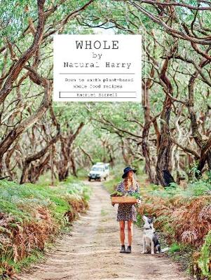 Whole: Down-to-earth plant-based wholefood recipes by Harriet Birrell