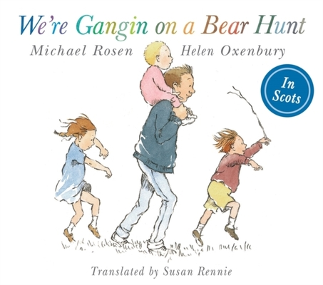 We're Gangin on a Bear Hunt: We're Going on Bear Hunt in Scots by Michael Rosen