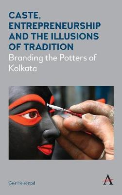 Caste, Entrepreneurship and the Illusions of Tradition by Geir Heierstad
