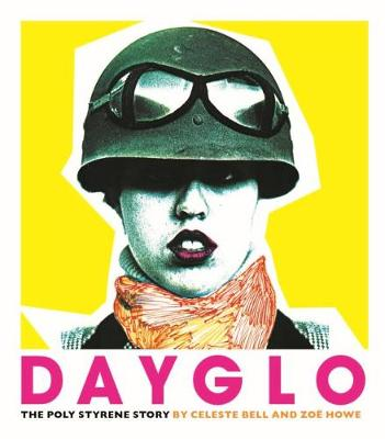 Dayglo!: The Creative Life of Poly Styrene book