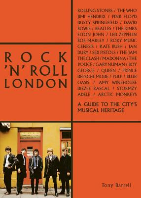 Rock 'n' Roll London: A Guide to the City's Musical Heritage by Tony Barrell