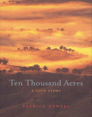 Ten Thousand Acres: A Love Story by Patrice Newell