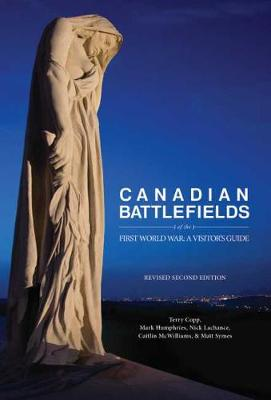 Canadian Battlefields of the First World War by Terry Copp