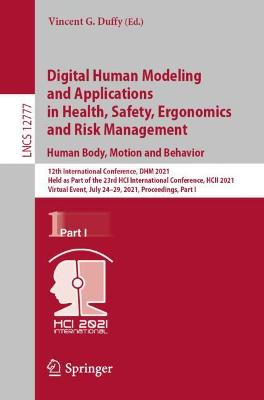 Digital Human Modeling and Applications in Health, Safety, Ergonomics and Risk Management. Human Body, Motion and Behavior: 12th International Conference, DHM 2021, Held as Part of the 23rd HCI International Conference, HCII 2021, Virtual Event, July 24-29, 2021, Proceedings, Part I by Vincent G. Duffy