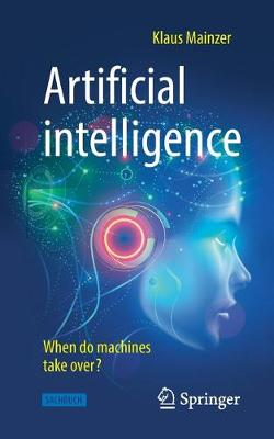 Artificial Intelligence - When Do Machines Take Over? by Klaus Mainzer