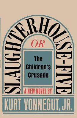 Slaughterhouse-Five, or The Children's Crusade: A Duty-Dance with Death by Kurt Vonnegut
