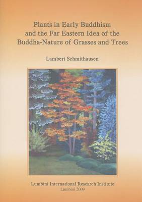 Plants in Early Buddhism and the Far Eastern Idea of the Buddha Nature of Grasses and Trees by Lambert Schmithausen