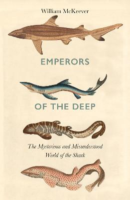 Emperors of the Deep: The Ocean's Most Mysterious, Misunderstood and Important Guardians by William McKeever