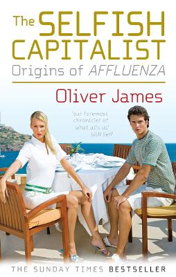 Selfish Capitalist by Oliver James