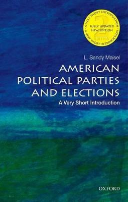 American Political Parties and Elections: A Very Short Introduction by L. Sandy Maisel