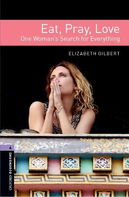 Oxford Bookworms Library: Level 4:: Eat Pray Love by Elizabeth Gilbert