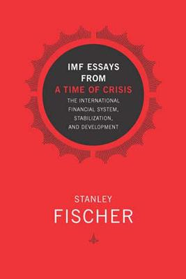 IMF Essays from a Time of Crisis by Stanley Fischer
