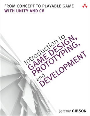 Introduction to Game Design, Prototyping, and Development by Jeremy Gibson Bond