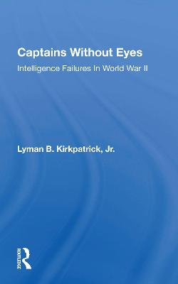 Captains Without Eyes: Intelligence Failures In World War Ii book