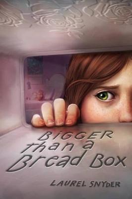 Bigger Than a Bread Box by Laurel Snyder