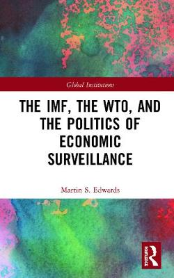 The IMF, the WTO & the Politics of Economic Surveillance by Martin Edwards