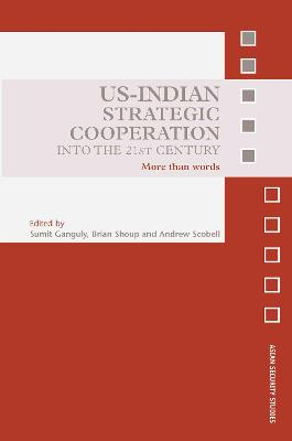 US-Indian Strategic Cooperation into the 21st Century by Sumit Ganguly