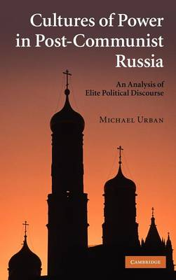 Cultures of Power in Post-Communist Russia by Michael Urban