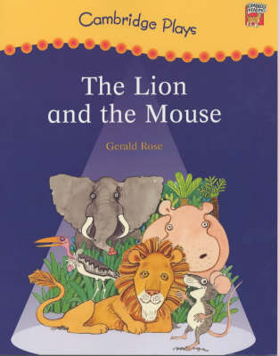 Cambridge Plays: The Lion and the Mouse by Gerald Rose