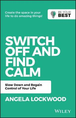 Switch Off and Find Calm: Slow Down and Regain Control of Your Life by A. Lockwood
