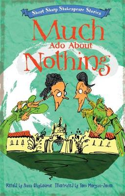 Short, Sharp Shakespeare Stories: Much Ado About Nothing by Tom Morgan-Jones