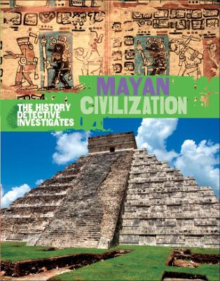 History Detective Investigates: Mayan Civilization by Clare Hibbert
