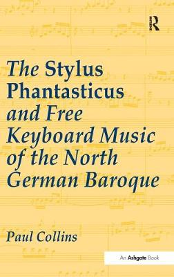 The Stylus Phantasticus and Free Keyboard Music of the North German Baroque book
