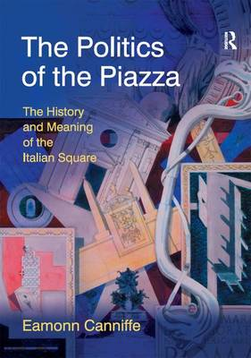 Politics of the Piazza by Dr. Eamonn Canniffe