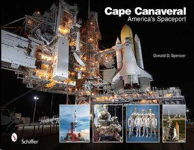Cape Canaveral: America's Spaceport by Donald D. Spencer