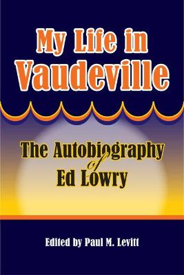 My Life in Vaudeville by Ed Lowry