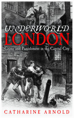 Underworld London by Catharine Arnold