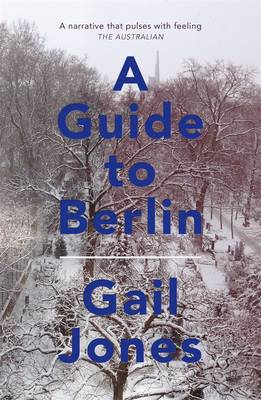 A Guide to Berlin, A by Gail Jones