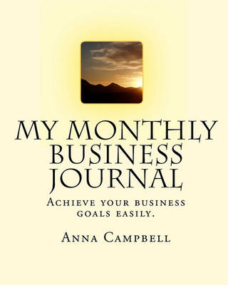My Monthly Business Journal by Anna Campbell