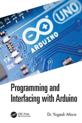 Programming and Interfacing with Arduino by Yogesh Misra