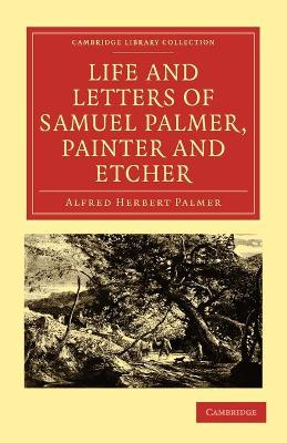 Life and Letters of Samuel Palmer, Painter and Etcher by Alfred Herbert Palmer