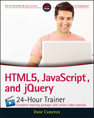 Html5, Javascript, and Jquery 24-Hour Trainer by Dane Cameron