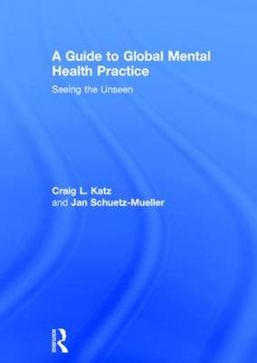 A Guide to Global Mental Health Practice by Craig L. Katz