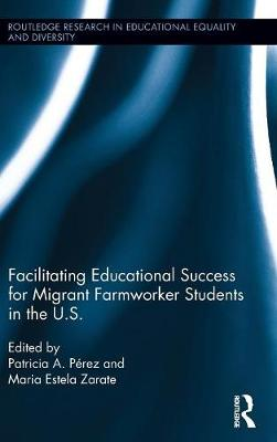 Facilitating Educational Success For Migrant Farmworker Students in the U.S. book
