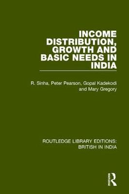 Income Distribution, Growth and Basic Needs in India by R. Sinha