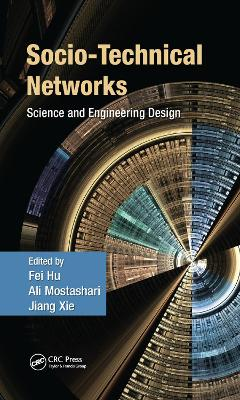 Socio-Technical Networks: Science and Engineering Design by Fei Hu