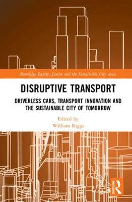 Disruptive Transport: Driverless Cars, Transport Innovation and the Sustainable City of Tomorrow book