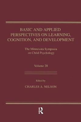 Basic and Applied Perspectives on Learning, Cognition, and Development: The Minnesota Symposia on Child Psychology, Volume 28 by Charles A. Nelson