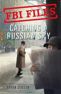 Catching a Russian Spy: Agent Les Wiser Jr. and the Case of Aldrich Ames by Bryan Denson