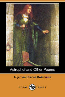 Astrophel and Other Poems (Dodo Press) by Algernon Charles Swinburne