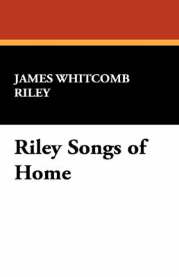 Riley Songs of Home by Deceased James Whitcomb Riley
