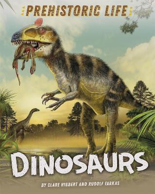 Prehistoric Life: Dinosaurs by Clare Hibbert