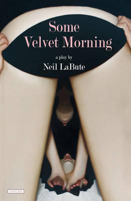 Some Velvet Morning by Neil LaBute