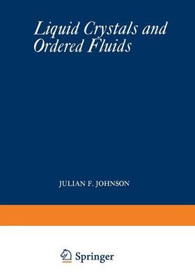 Liquid Crystals and Ordered Fluids by Julian F. Johnson